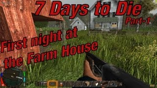7 Days to Die Let's Play (Season 1) - Part 1: First night at the Farm House