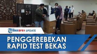 Kronologi Penggerebekan Layanan Rapid Test Diduga Pakai Alat Bekas, Bermula dari Penyamaran Petugas