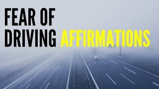 Fear Of Driving Affirmations | Daily Affirmations For Healing Anxiety