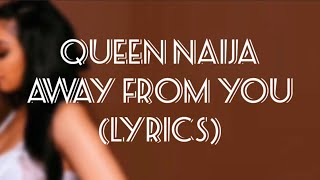 Queen Naija   Away From You ( Official Lyrics )