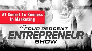 The #1 Secret To Success In Marketing - The FourPercent Entrepreneur - Vick Strizheus
