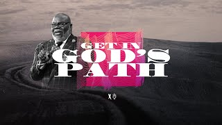 Get in God's Path - Bishop T.D. Jakes [February 9, 2020]