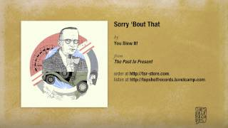 """""""Sorry 'Bout That"""" by You Blew It!"""