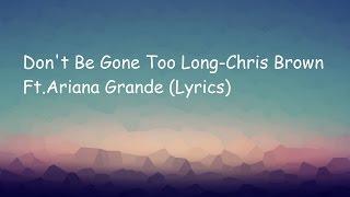 Chris Brown Ft.Ariana Grande-Don't Be Gone TooLong (Lyrics)