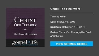 Christ: The Final Word – Timothy Keller [Sermon]