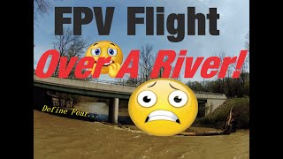 Flying FPV Over A River | The Most Scared I've Ever Been Flying! ADRENALINE RUSH!!!