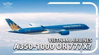 Should Vietnam Airlines Consider The Boeing 777X Or Airbus A350 1000?
