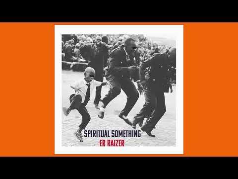Er Raizer Spiritual Something