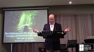 03 Dhjetor 2017 Romakeve 12:9-21 Pjesa 2 Marrëdhëniet nën Hir: Dashuria e Hirit e Familjes së Perënd