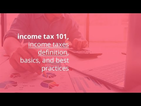income tax 101, income taxes definition, basics, and best practices