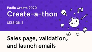 Podia Create-a-thon (Session 3) - Sales page, validation, and launch emails