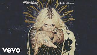 Elle King   Little Bit Of Lovin' (Audio)