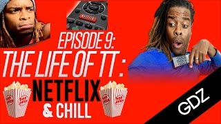 LIFE OF TT EPISODE 9: Netflix And Chill