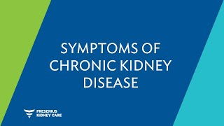Understand the Signs & Symptoms of Chronic Kidney Disease (CKD)