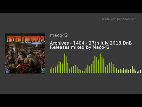 Archives - 1404 - 27th July 2018 DnB Releases mixed by Maco42