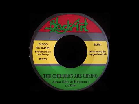 ALTON ELLIS & THE HEPTONES – The Children Are Crying