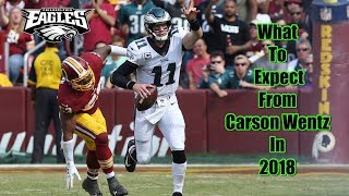 Carson Wentz's 2018 Season Predictions And Expectations!!! Watch Out NFL!!!