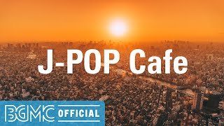 J-POP Cafe: Japanese Pops Cover - Jazz & Bossa Nova Instrumental Music - Background Music