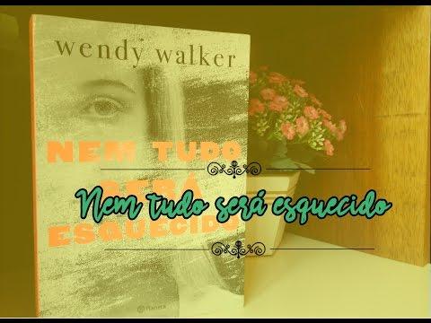 NEM TUDO SERÁ ESQUECIDO, de Wendy Walker