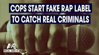 Real Crime: Cops Create Fake Rap Label to Catch Real Criminals | A&E