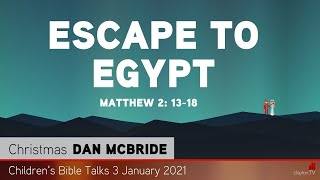 Matthew 2: 13-18 - Escape to Egypt - Kids' Bible Talks