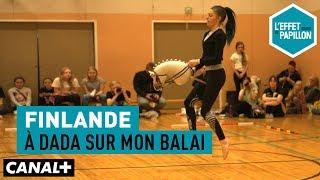 Finlande : À Dada Sur Mon Balai     L'Effet Papillon – CANAL+