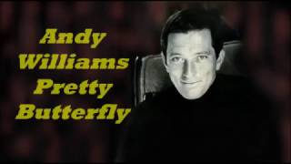 Andy Williams........Pretty Butterfly.