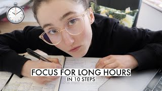 HOW TO FOCUS FOR LONG HOURS WITHOUT BREAKS | MY 10 BEST TIPS