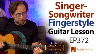 How To Create A Singer-songwriter Fingerstyle Composition On Guitar - Guitar Lesson EP372