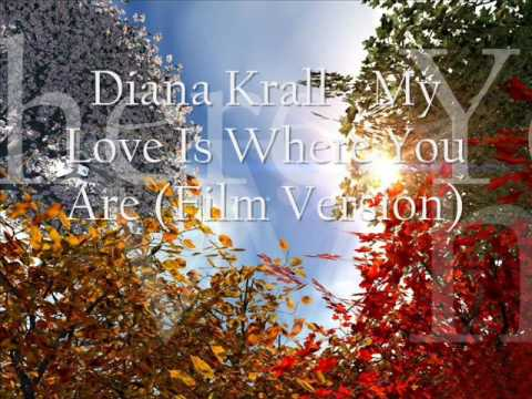 Diana Krall - My Love Is Where You Are