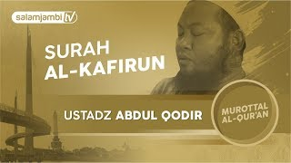 Ustadz Abdul Qodir - Surah Al Kafirun