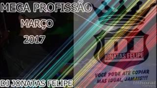 MEGA PROFISSÃO MARÇO 2017 (DJ JONATAS FELIPE)