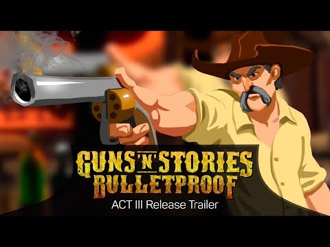 Guns'n'Stories: Bulletproof - Act 3 Release Trailer thumbnail