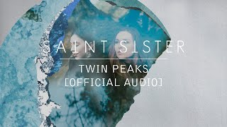 Saint Sister   Twin Peaks [Official Audio]