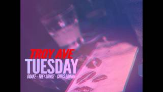 Troy Ave -  Tuesday  remix ft Chris Brown  Trey Songz & Drake