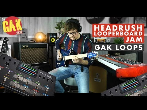 GAK Loops | Headrush Looperboard Jam