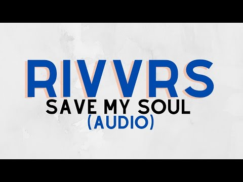 Save My Soul (Song) by Rivvrs