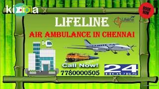 Call to Book Lifeline Air Ambulance in Chennai Very Quick in Emergency