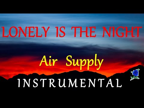 LONELY IS THE NIGHT -  AIR SUPPLY instrumental (lyrics)