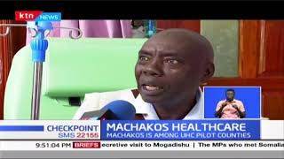 Machakos among Universal Healthcare pilot counties