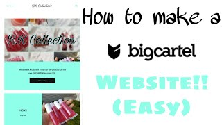 How to make a Bigcartel Website!! (Step by step)