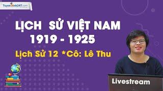 Lịch sử Việt Nam 1919 - 1925 - Lịch Sử 12 - Cô Lê Thu