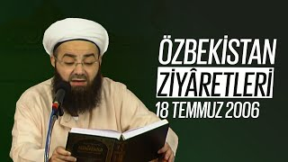 Özbekistan Ziyaretleri 4. Bölüm (Şâh-ı Nakşibendî Kuddise Sirruhû Hazretleri - 2) 18 Temmuz 2006
