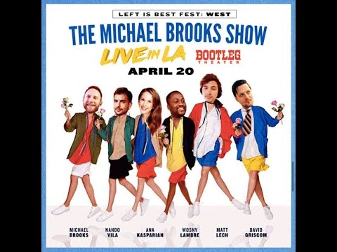 The Michael Brooks Show - Live From LA @ The Bootleg Theater (April 20, 2019)