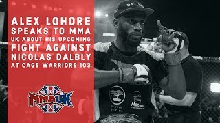 Alex Lohore speaks to MMA UK about his upcoming fight against Nicolas Dalbly at Cage Warriors 103