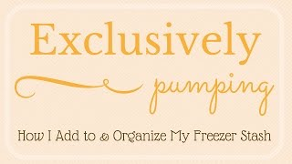 Exclusively Pumping // How I Add to & Organize My Freezer Stash