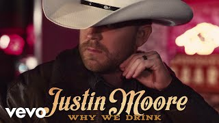 Justin Moore - Why We Drink (Audio)