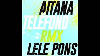 Aitana Ft Lele Pons   Telefono [REMIX EDIT] (Dj Salva Garcia 2018 Edit)