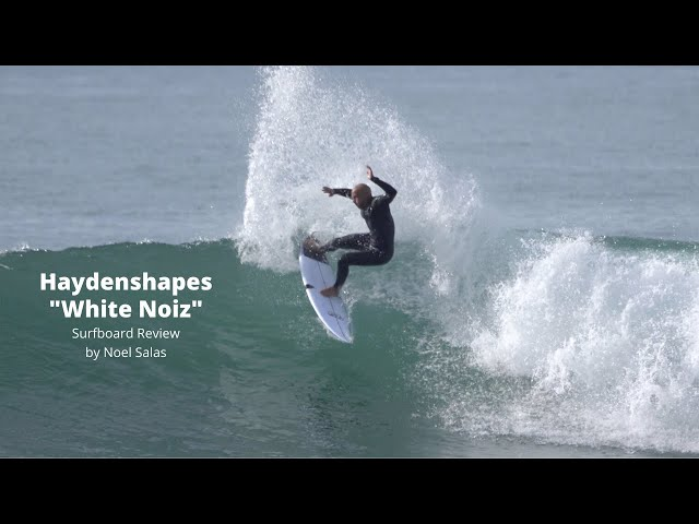 "Haydenshapes ""White Noiz"" Surfboard Review by Noel Salas Ep 98"