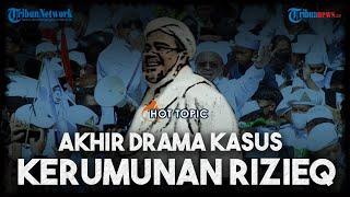 Akhir Drama Kasus Kerumunan Rizieq Shihab, Divonis Bersalah di Kerumunan Megamendung dan Petamburan